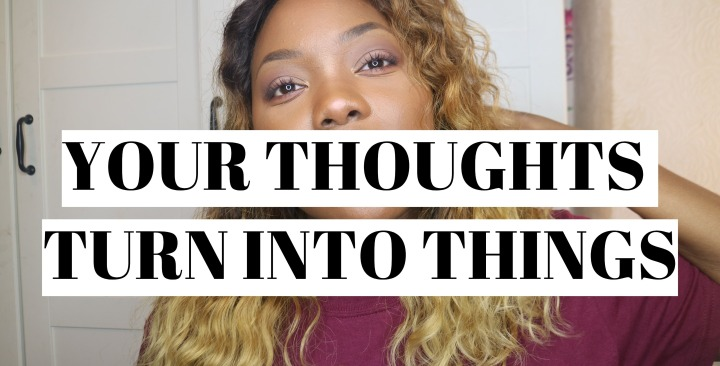 Thoughts Turn Into Things – #mondaymotivation